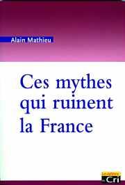 Couverture du livre : Ces mythes qui ruinent la France