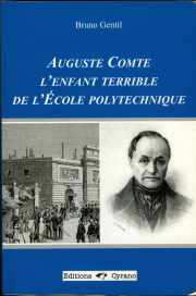 Couverture du livre de Bruno Gentil : Auguste Comte l'enfant terrible de l'Ecole polytechnique
