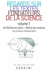 Regards sur les textes fondateurs de la science : tome 1 Sous la direction d'Alexandre Moatti (78)