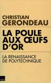 Le livre : LA POULE AUX OEUFS D'OR La Renaissance de Polytechnique par Christian Gerondeau (57)