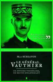 Livre : LE GÉNÉRAL VAUTHIER Un officier visionnaire, un destin bouleversant par Max Schiavon