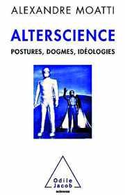 Livre ALTERSCIENCE Postures, dogmes, idéologies d'Alexandre Moatti (78)