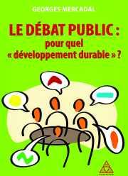 Livre : LE DÉBAT PUBLIC : «POUR QUEL DÉVELOPPEMENT DURABLE » ? par Georges Mercadal (56)