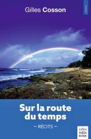 Livre : SUR LA ROUTE DU TEMPS – RÉCITS par Gilles Cosson (57)
