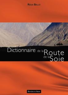 Livre : DICTIONNAIRE DE LA ROUTE DE LA SOIE par Régis Bello (65)