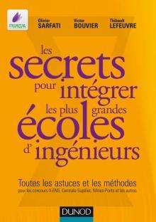 Livre : LES SECRETS POUR INTÉGRER LES PLUS GRANDES ÉCOLES D'INGÉNIEURS par Olivier Sarfati, Victor Bouvier, Thibault Lefeuvre (2013)