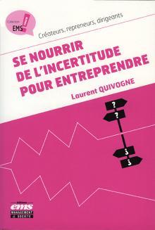 Livre : SE NOURRIR DE L'INCERTITUDE POUR ENTREPRENDRE de Laurent Quivogne (84)