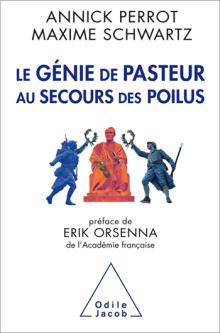 Livre : LE GÉNIE DE PASTEUR AU SECOURS DES POILUS Annick Perrot et Maxime Schwartz (59)