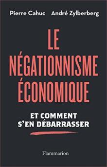 Livre : LE NÉGATIONNISME ÉCONOMIQUE de Pierre Cahuc et André Zylberberg