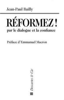 Livre : RÉFORMEZ ! PAR LE DIALOGUE ET LA CONFIANCE de Jean-Paul Bailly (65)