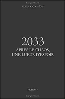 Livre : 2033, APRÈS LE CHAOS, UNE LUEUR D'ESPOIR de Alain Nicolaïdis (62)