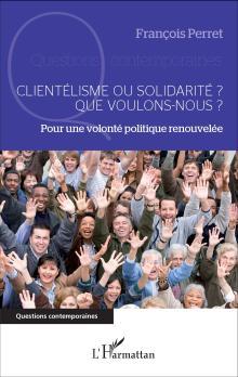 Livre : CLIENTÉLISME OU SOLIDARITÉ ? QUE VOULONS-NOUS ? de François Perret (60)