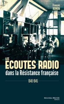 Livre : LES ÉCOUTES RADIO DANS LA RÉSISTANCE FRANÇAISE de François Romon