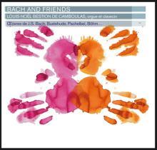 CD : Bach and friends, Louis Noël Bestion de Camboulas au clavecin et à l'orgue des