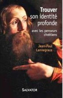 Livre : Trouver son identité profonde avec les penseurs chrétiens de Jean-Paul Lannegrace