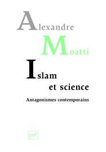 Livre : ISLAM ET SCIENCE. ANTAGONISMES CONTEMPORAINS d' Alexandre Moatti (78)