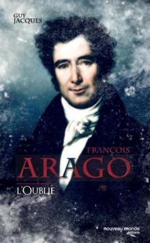 Livre : FRANÇOIS ARAGO, L'OUBLIÉ de Guy Jacques