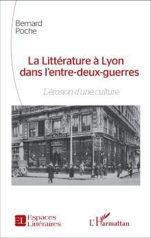 Livre : LA LITTÉRATURE À LYON DANS L'ENTREDEUX- GUERRES de Bernard Poche (54)