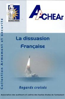 LA DISSUASION NUCLÉAIRE FRANÇAISE par un collectif de membres de l'Association des auditeurs et des cadres des hautes études de l'armement AACHEAr- IHEDN