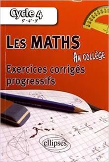 Livre : LES MATHS AU COLLÈGE, exercices corrigés et progressifs de Alexandre Casamayou (93) et François Pantigny