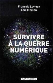 Livre : SURVIVRE À LA GUERRE NUMÉRIQUE de François Levieux (65) et Éric Meillan