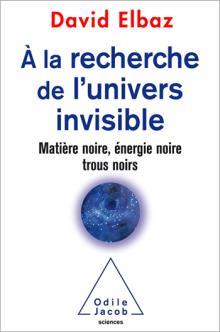 Livre : À la recherche de l'univers invisible de David Elbaz