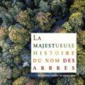 Livre : LA MAJESTUEUSE HISTOIRE DU NOM DES ARBRES de Henriette Walter et Pierre Avenas