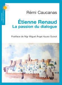 Livre : ÉTIENNE RENAUD LA PASSION DU DIALOGUE de Rémi Caucanas