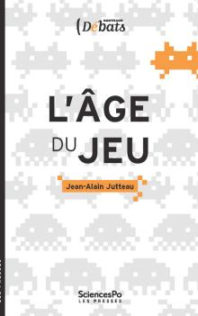 Livre : L'ÂGE DU JEU, POUR UNE APPROCHE LUDIQUE DES MUTATIONS NUMÉRIQUES de Jean-Alain Jutteau