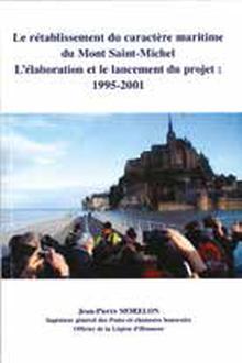 Livre : LE RÉTABLISSEMENT DU CARACTÈRE MARITIME DU MONT-SAINT-MICHEL de Jean-Pierre Morelon