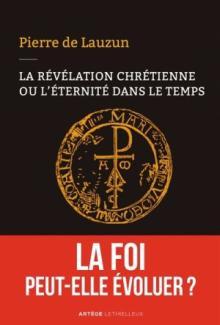 Livre : LA RÉVÉLATION CHRÉTIENNE OU L'ÉTERNITÉ DANS LE TEMPS de Pierre de Lauzun