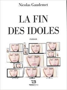 Livre : LA FIN DES IDOLES de Nicolas Gaudemet