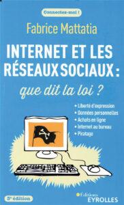 Internet et les réseaux sociaux: que dit la loi? 3e édition