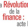 La révolution de la finance: acte II