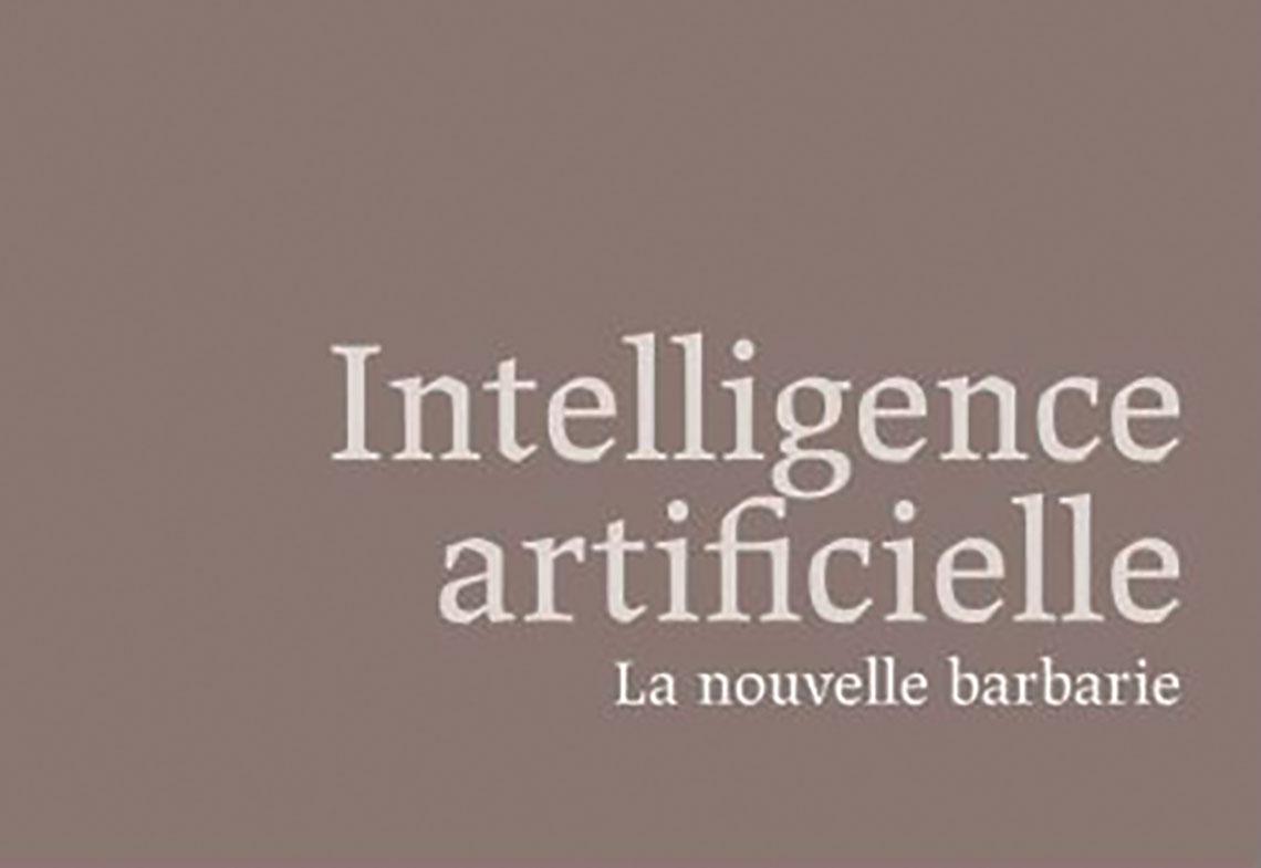 Intelligence artificielle La nouvelle barbarie