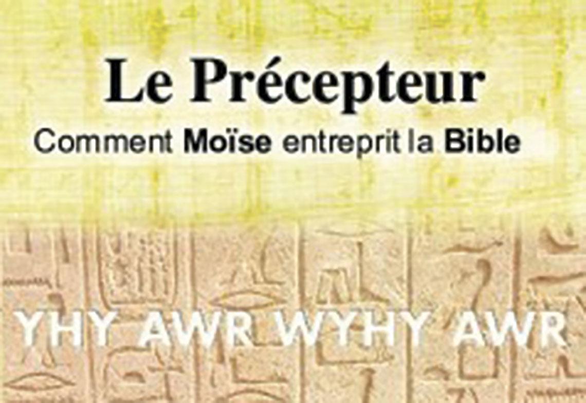 Le Précepteur Comment Moïse entreprit la Bible