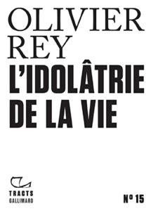 Olivier Rey, L'Idolâtre de la vie