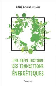 Une brève histoire des transitions énergétiques Pierre Antoine Grislain